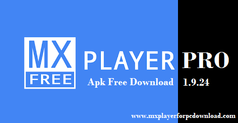 Mx Player Pro 1.9.23/1.9.24/1.9.19/ Apk Free Download